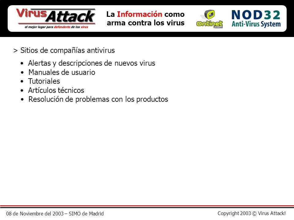 08 de Noviembre del 2003 – SIMO de Madrid Copyright 2003 © Virus Attack! La Información como arma contra los virus > Sitios de compañías antivirus Ale