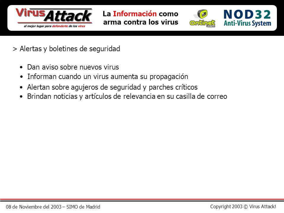 08 de Noviembre del 2003 – SIMO de Madrid Copyright 2003 © Virus Attack! La Información como arma contra los virus > Alertas y boletines de seguridad