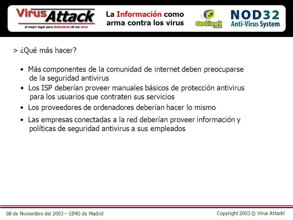 08 de Noviembre del 2003 – SIMO de Madrid Copyright 2003 © Virus Attack! La Información como arma contra los virus > ¿Qué más hacer? Más componentes d