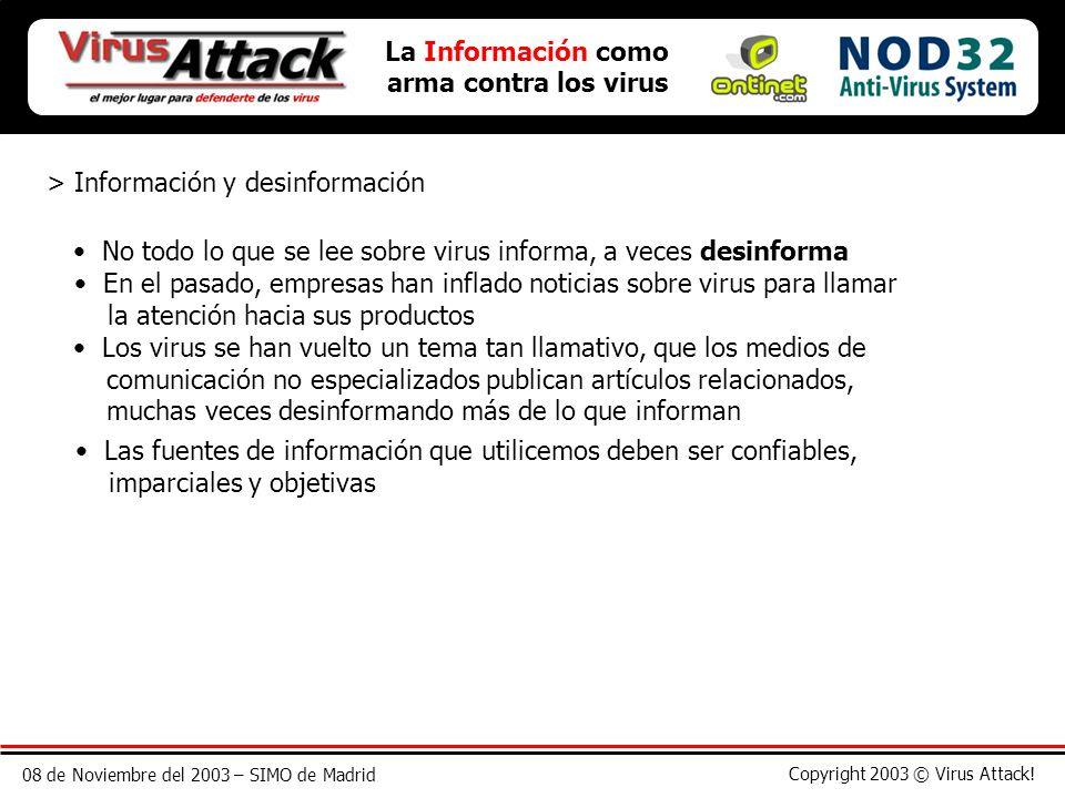 08 de Noviembre del 2003 – SIMO de Madrid Copyright 2003 © Virus Attack! La Información como arma contra los virus > Información y desinformación No t