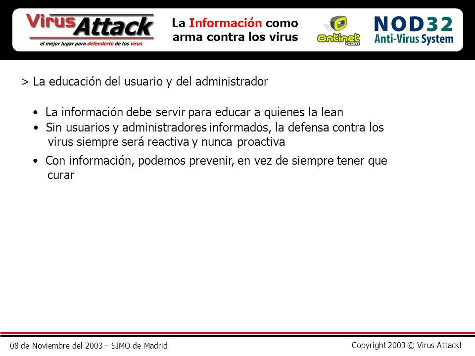 08 de Noviembre del 2003 – SIMO de Madrid Copyright 2003 © Virus Attack! La Información como arma contra los virus > La educación del usuario y del ad