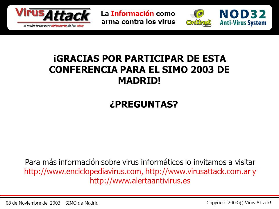 08 de Noviembre del 2003 – SIMO de Madrid Copyright 2003 © Virus Attack! La Información como arma contra los virus ¡GRACIAS POR PARTICIPAR DE ESTA CON