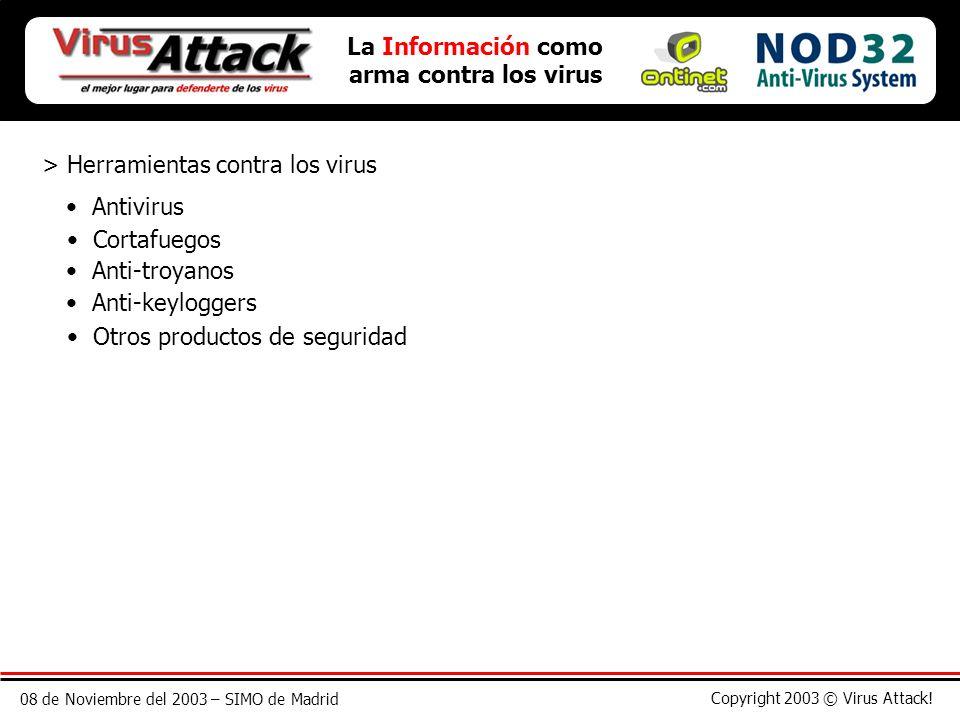 08 de Noviembre del 2003 – SIMO de Madrid Copyright 2003 © Virus Attack! La Información como arma contra los virus > Herramientas contra los virus Ant
