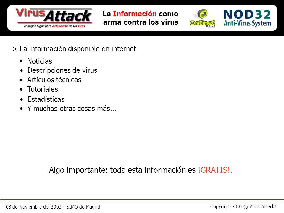 08 de Noviembre del 2003 – SIMO de Madrid Copyright 2003 © Virus Attack! La Información como arma contra los virus > La información disponible en inte