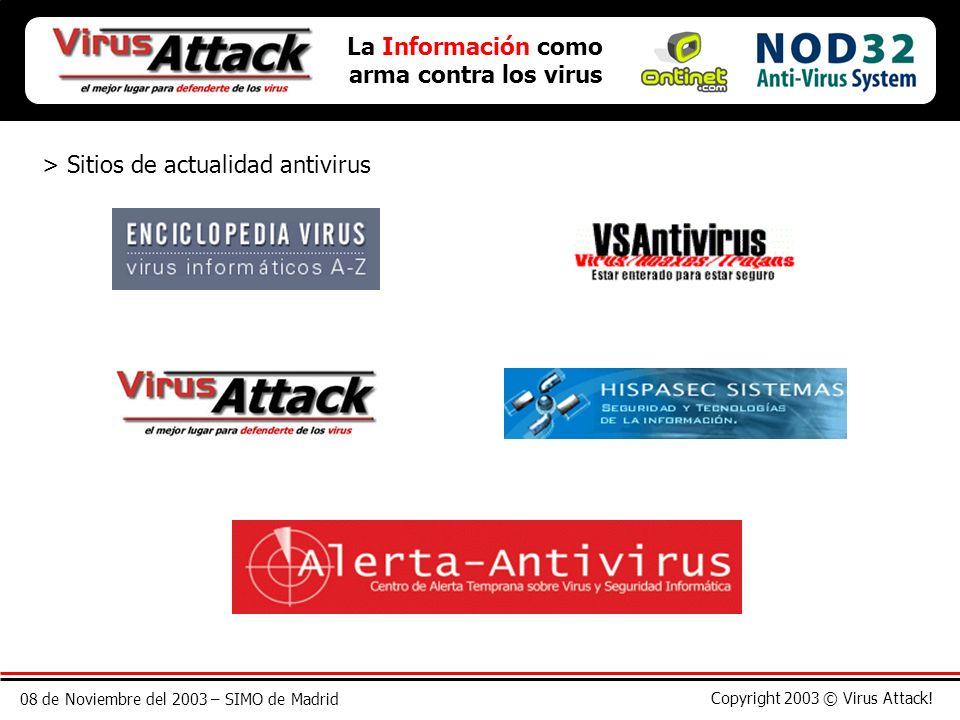 08 de Noviembre del 2003 – SIMO de Madrid Copyright 2003 © Virus Attack! La Información como arma contra los virus > Sitios de actualidad antivirus