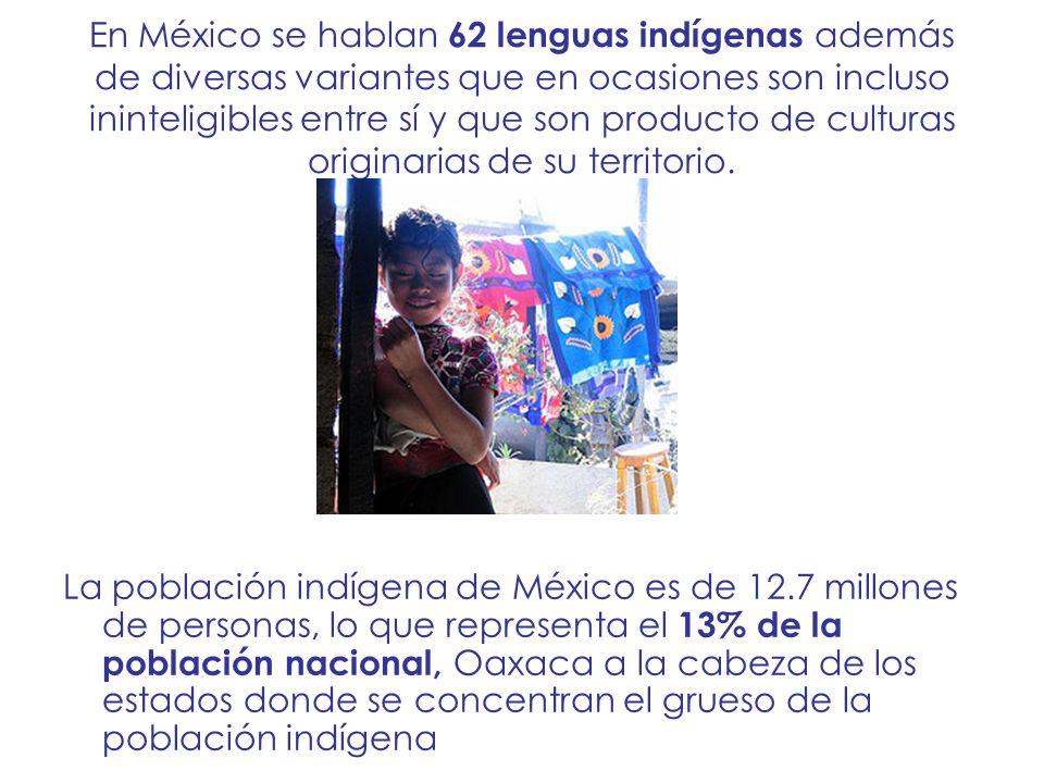 En México se hablan 62 lenguas indígenas además de diversas variantes que en ocasiones son incluso ininteligibles entre sí y que son producto de cultu