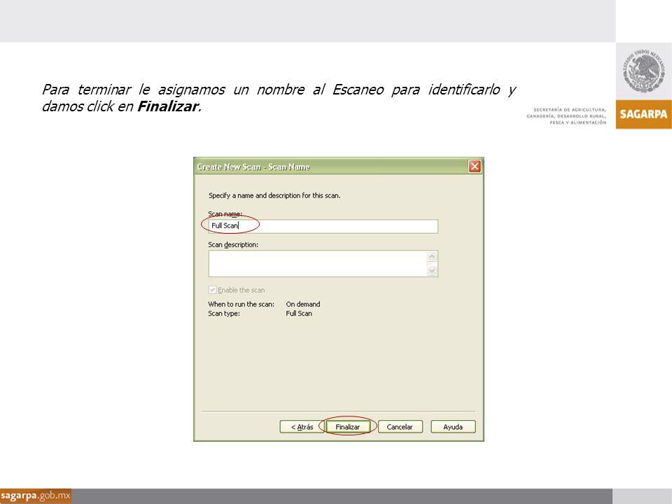 Para terminar le asignamos un nombre al Escaneo para identificarlo y damos click en Finalizar.