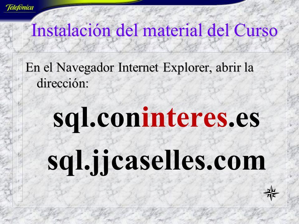 Instalación del material del Curso En el Navegador Internet Explorer, abrir la dirección: sql.coninteres.es sql.jjcaselles.com