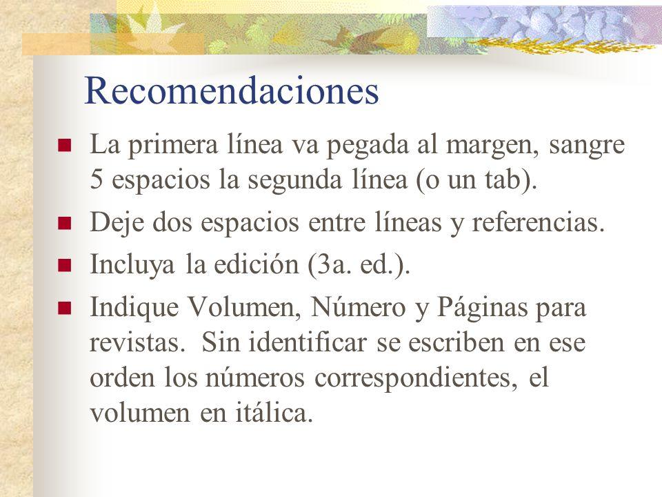 Recomendaciones La primera línea va pegada al margen, sangre 5 espacios la segunda línea (o un tab). Deje dos espacios entre líneas y referencias. Inc