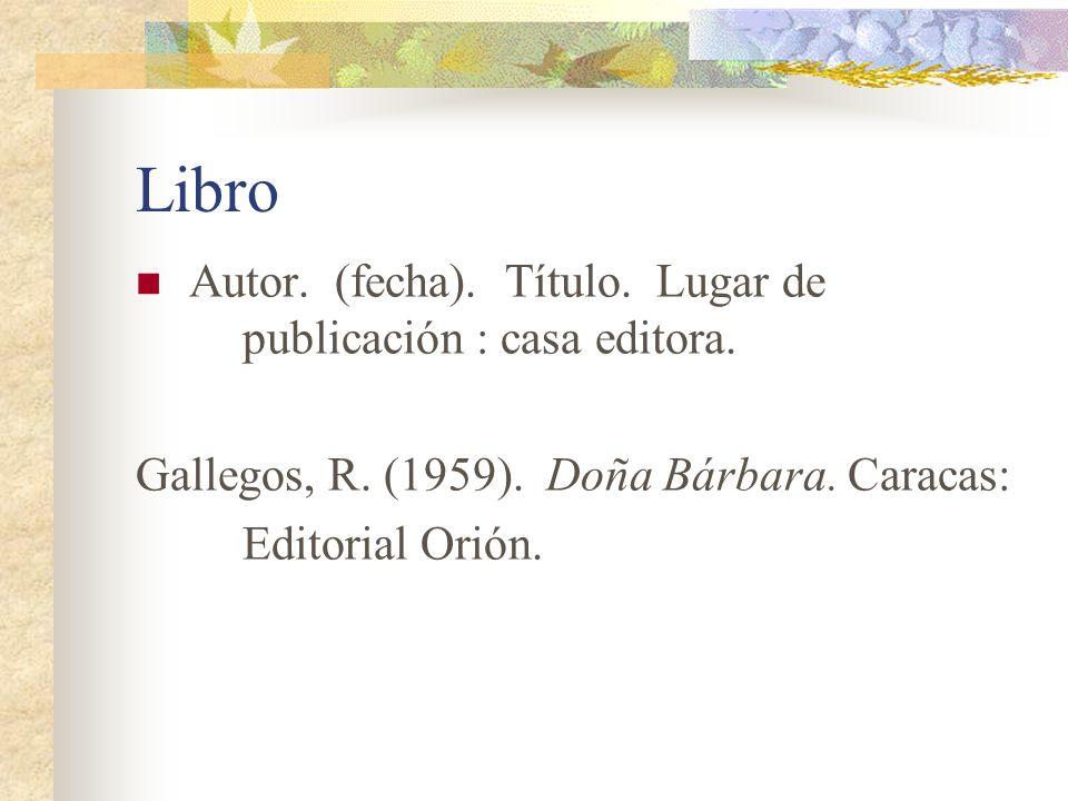 Libro Autor. (fecha). Título. Lugar de publicación : casa editora. Gallegos, R. (1959). Doña Bárbara. Caracas: Editorial Orión.