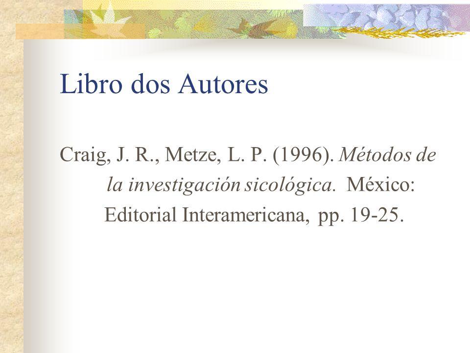 Libro dos Autores Craig, J. R., Metze, L. P. (1996). Métodos de la investigación sicológica. México: Editorial Interamericana, pp. 19-25.
