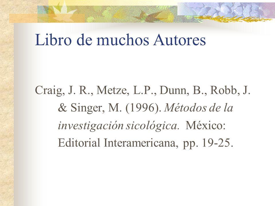 Libro de muchos Autores Craig, J. R., Metze, L.P., Dunn, B., Robb, J. & Singer, M. (1996). Métodos de la investigación sicológica. México: Editorial I
