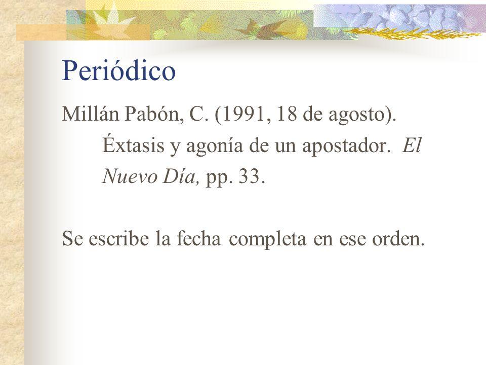 Periódico Millán Pabón, C. (1991, 18 de agosto). Éxtasis y agonía de un apostador. El Nuevo Día, pp. 33. Se escribe la fecha completa en ese orden.