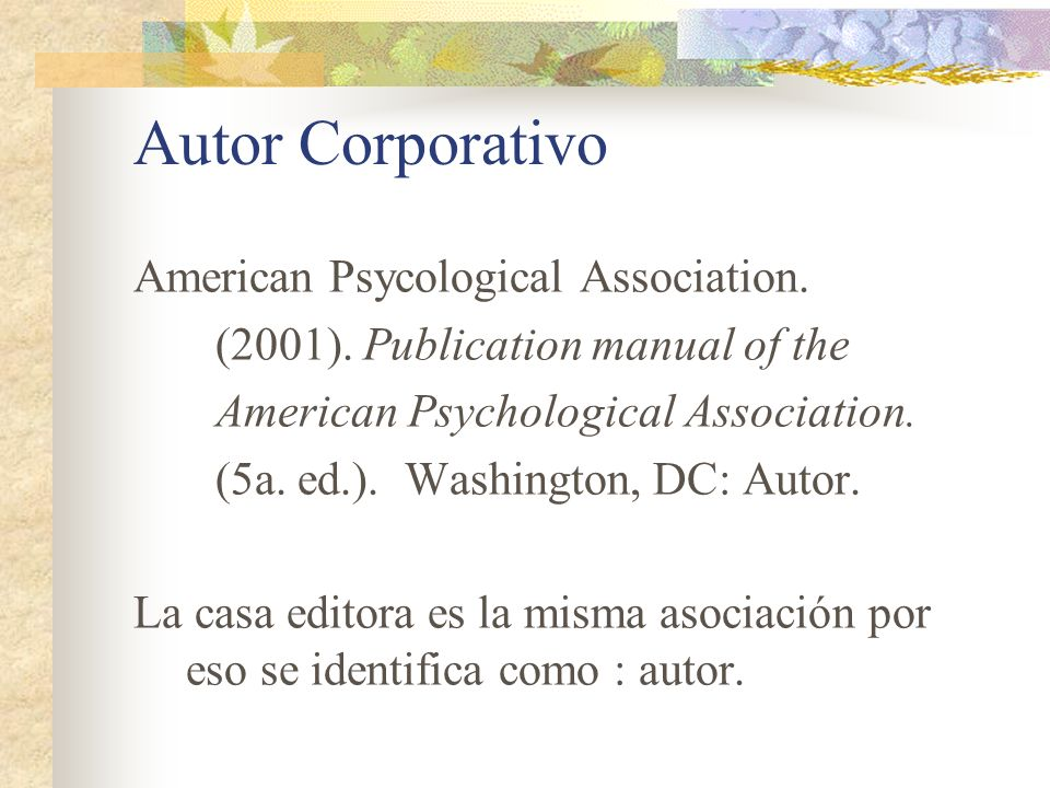Autor Corporativo American Psycological Association. (2001). Publication manual of the American Psychological Association. (5a. ed.). Washington, DC: