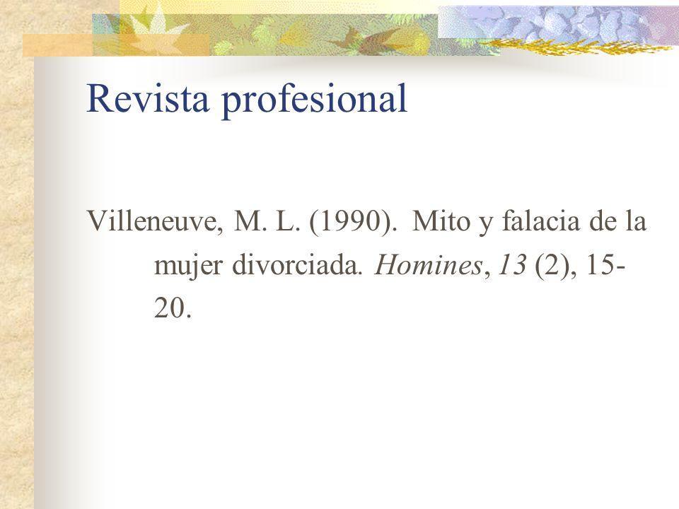 Revista profesional Villeneuve, M. L. (1990). Mito y falacia de la mujer divorciada. Homines, 13 (2), 15- 20.