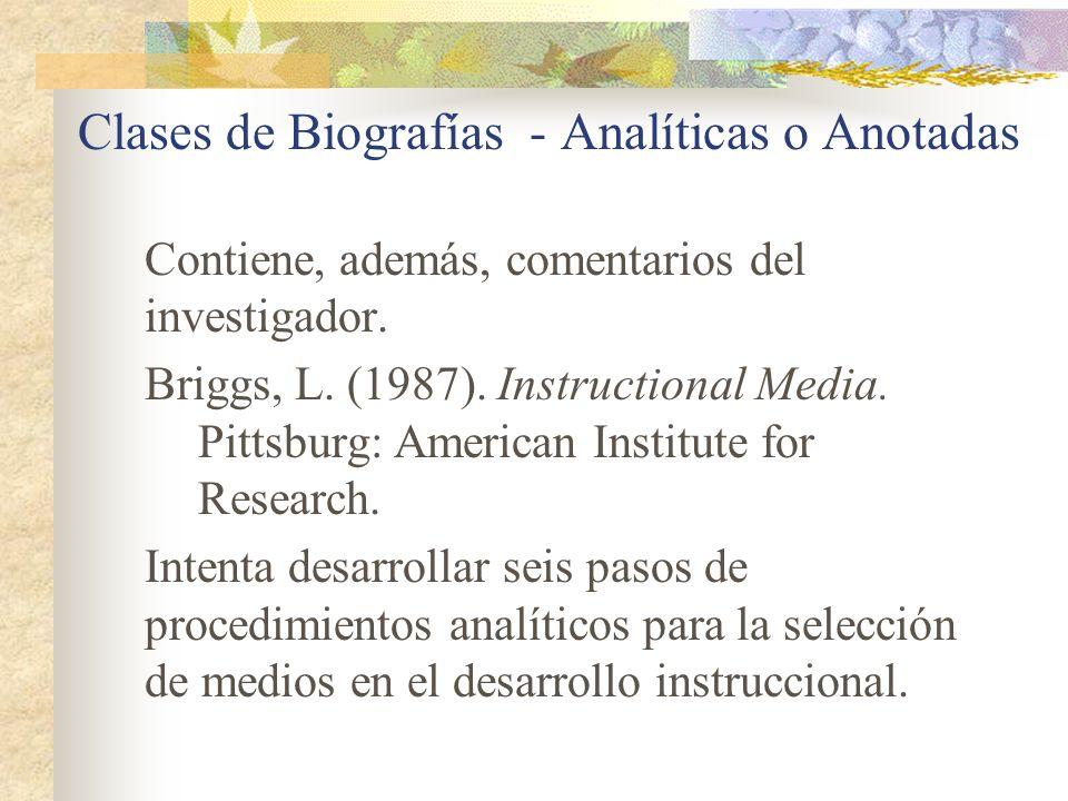 Clases de Biografías - Analíticas o Anotadas Contiene, además, comentarios del investigador. Briggs, L. (1987). Instructional Media. Pittsburg: Americ