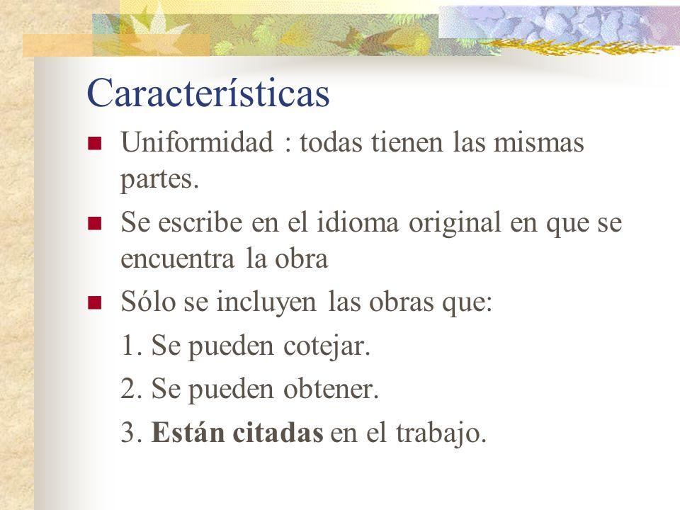Características Uniformidad : todas tienen las mismas partes. Se escribe en el idioma original en que se encuentra la obra Sólo se incluyen las obras