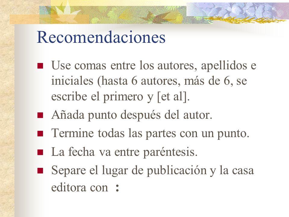 Recomendaciones Use comas entre los autores, apellidos e iniciales (hasta 6 autores, más de 6, se escribe el primero y [et al]. Añada punto después de