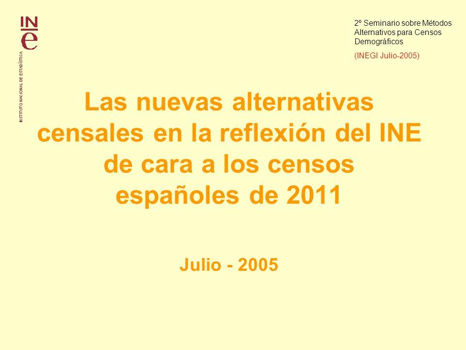 Las nuevas alternativas censales en la reflexión del INE de cara a los censos españoles de 2011 Julio - 2005 2º Seminario sobre Métodos Alternativos para Censos Demográficos (INEGI Julio-2005)