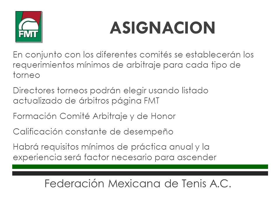 Federación Mexicana de Tenis A.C. En conjunto con los diferentes comités se establecerán los requerimientos mínimos de arbitraje para cada tipo de tor