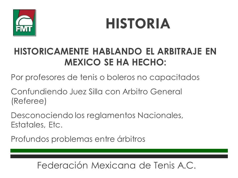Federación Mexicana de Tenis A.C. HISTORICAMENTE HABLANDO EL ARBITRAJE EN MEXICO SE HA HECHO: Por profesores de tenis o boleros no capacitados Confund