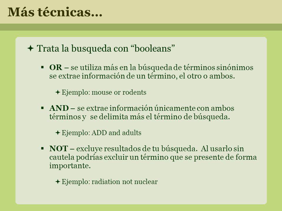 Más técnicas… Trata la busqueda con booleans OR – se utiliza más en la búsqueda de términos sinónimos se extrae información de un término, el otro o ambos.
