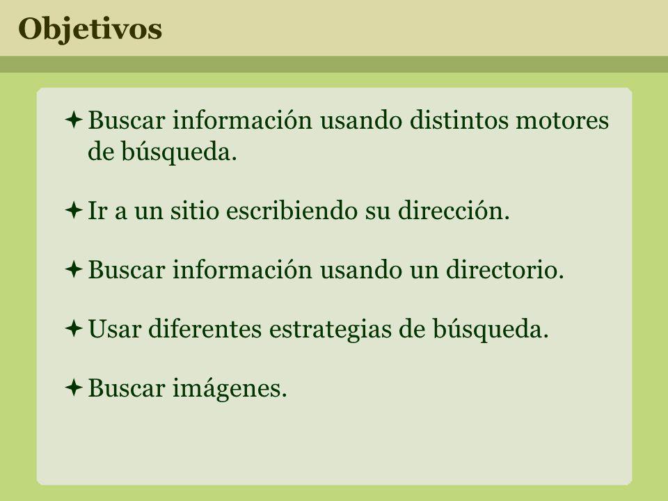 Objetivos Buscar información usando distintos motores de búsqueda.