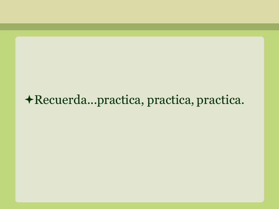 Recuerda...practica, practica, practica.