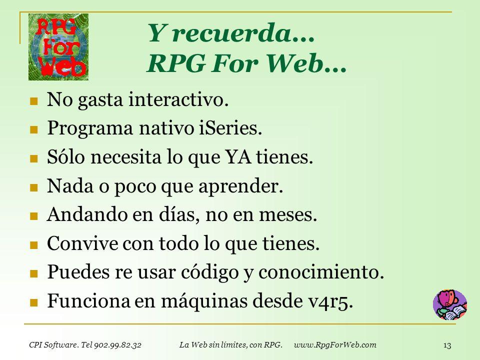 CPI Software. Tel 902.99.82.32 La Web sin límites, con RPG. www.RpgForWeb.com 12 Cómo se relacionan los campos entre HTML y RPG ? lo más parecido a lo
