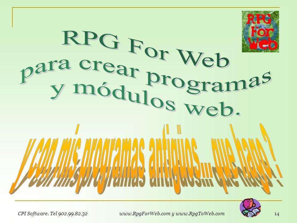 CPI Software. Tel 902.99.82.32 La Web sin límites, con RPG. www.RpgForWeb.com 13 Y recuerda… RPG For Web… No gasta interactivo. Programa nativo iSerie