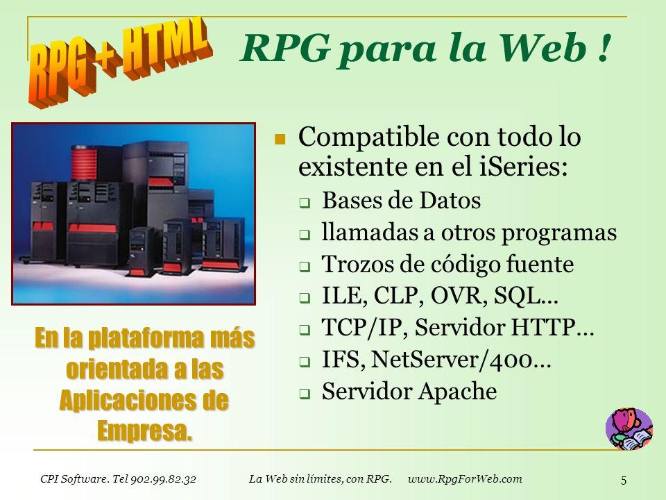 CPI Software. Tel 902.99.82.32 La Web sin límites, con RPG. www.RpgForWeb.com 4 Con el estándar de Internet Usando lo básico de la Web: HTML. Fácil de