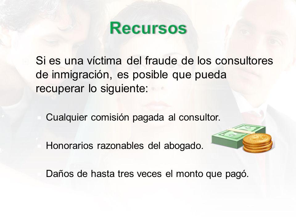 Si es una víctima del fraude de los consultores de inmigración, es posible que pueda recuperar lo siguiente: Cualquier comisión pagada al consultor.
