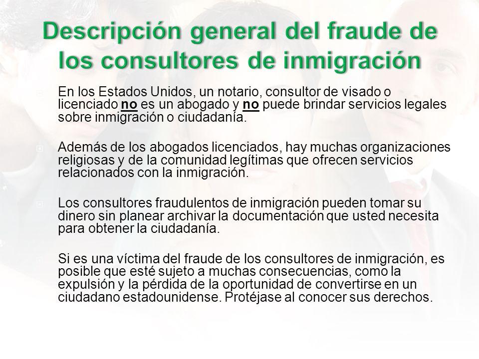 En los Estados Unidos, un notario, consultor de visado o licenciado no es un abogado y no puede brindar servicios legales sobre inmigración o ciudadanía.