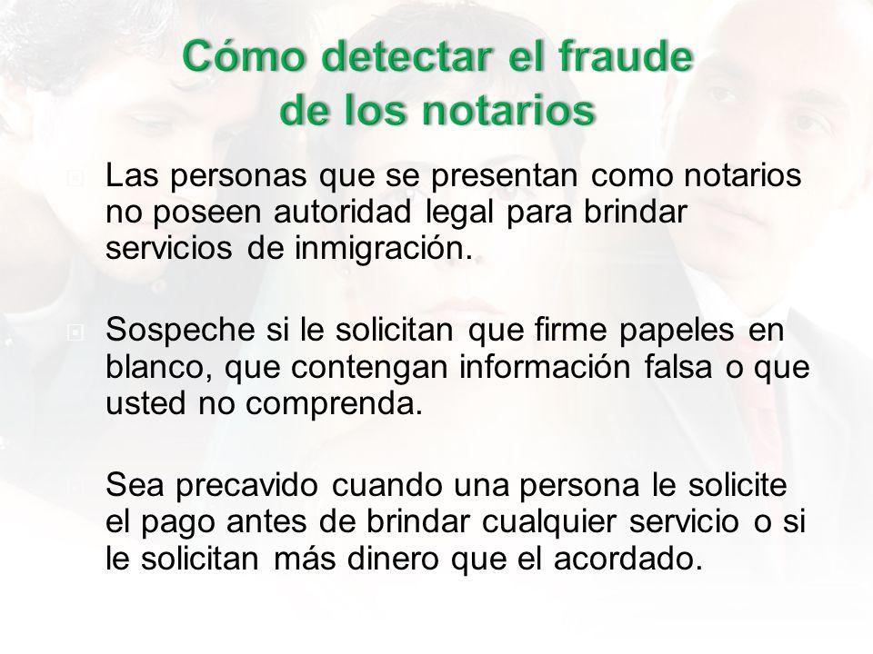Las personas que se presentan como notarios no poseen autoridad legal para brindar servicios de inmigración.