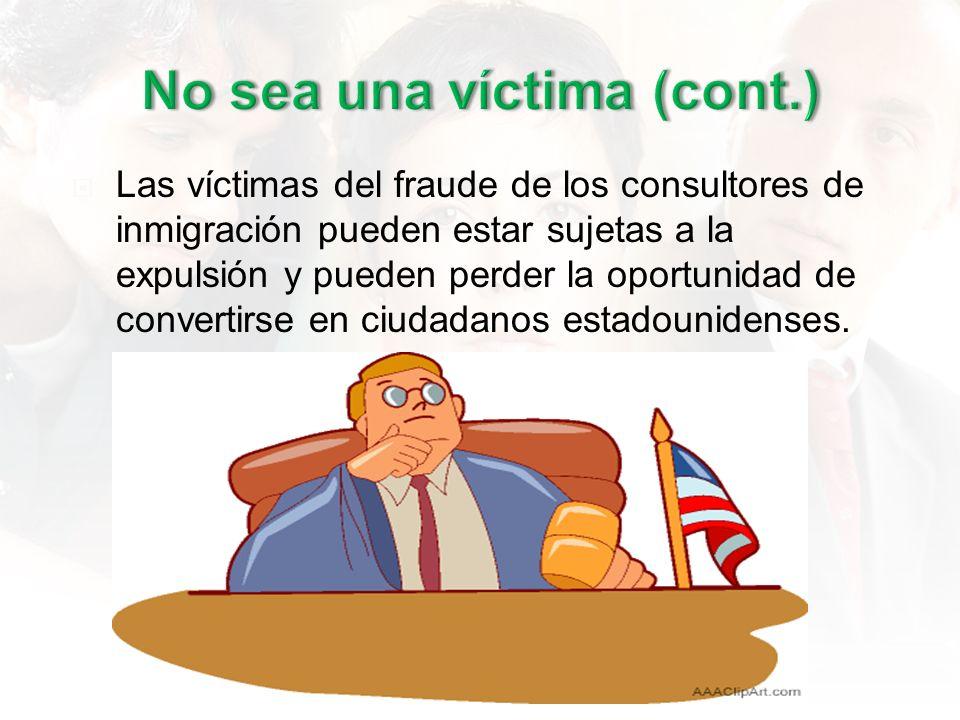 Las víctimas del fraude de los consultores de inmigración pueden estar sujetas a la expulsión y pueden perder la oportunidad de convertirse en ciudadanos estadounidenses.