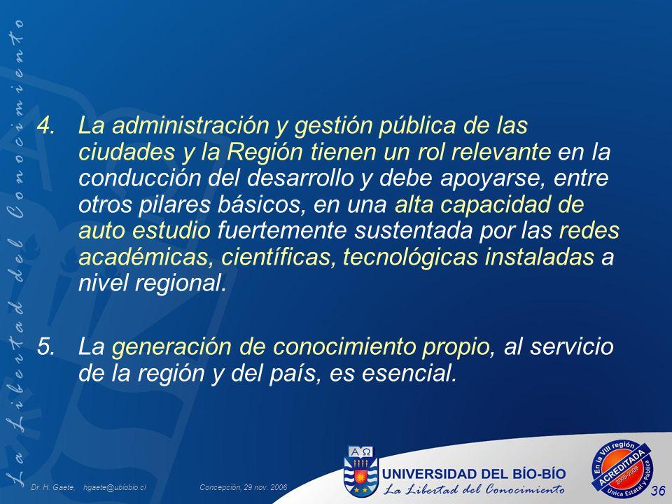 Dr. H. Gaete, hgaete@ubiobio.clConcepción, 29 nov. 2006 36 4.La administración y gestión pública de las ciudades y la Región tienen un rol relevante e