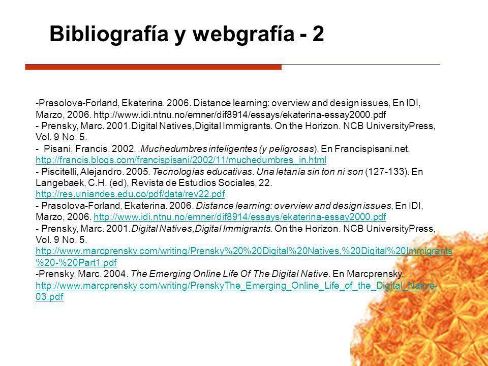 Bibliografía y webgrafía - 2 -Prasolova-Forland, Ekaterina. 2006. Distance learning: overview and design issues, En IDI, Marzo, 2006. http://www.idi.n