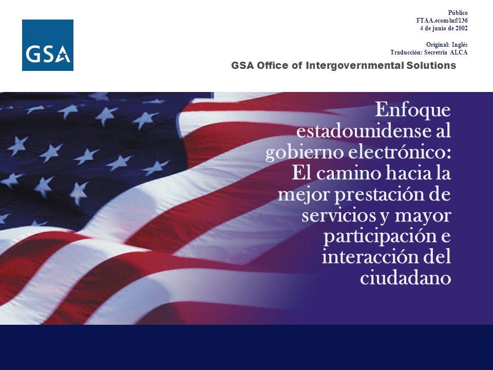 GSA Office of Intergovernmental Solutions Enfoque estadounidense al gobierno electrónico: El camino hacia la mejor prestación de servicios y mayor par