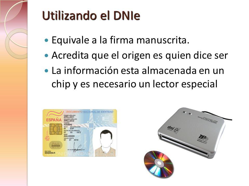 Utilizando el DNIe Equivale a la firma manuscrita. Acredita que el origen es quien dice ser La información esta almacenada en un chip y es necesario u