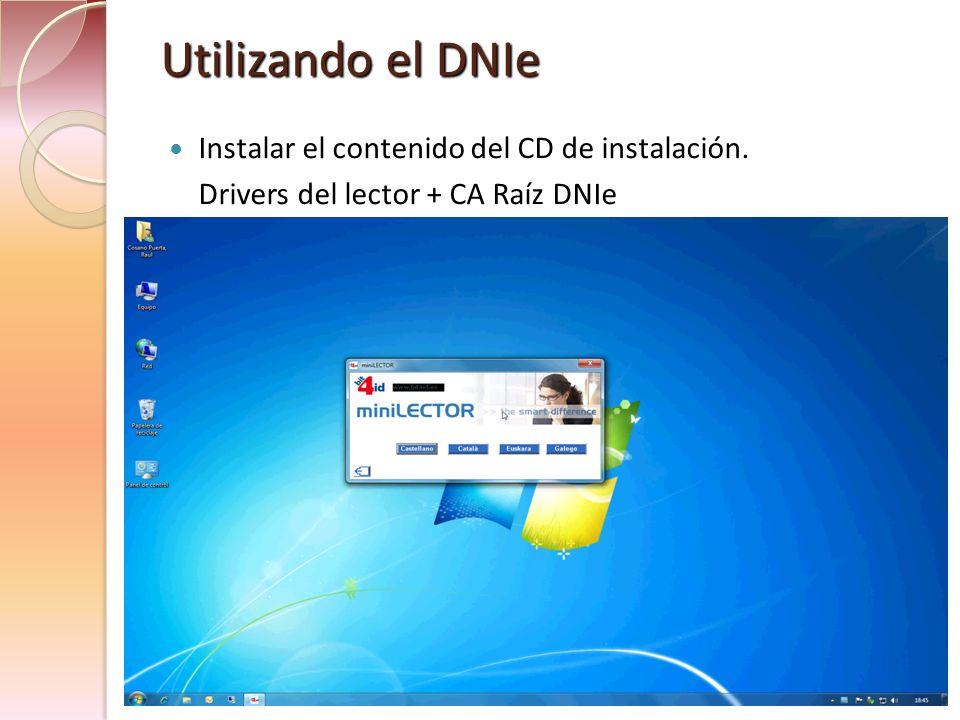 Utilizando el DNIe Instalar el contenido del CD de instalación. Drivers del lector + CA Raíz DNIe