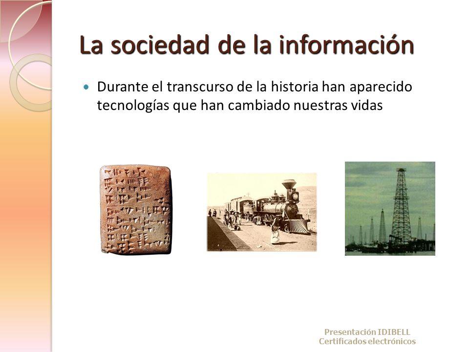 La sociedad de la información Durante el transcurso de la historia han aparecido tecnologías que han cambiado nuestras vidas Presentación IDIBELL Cert