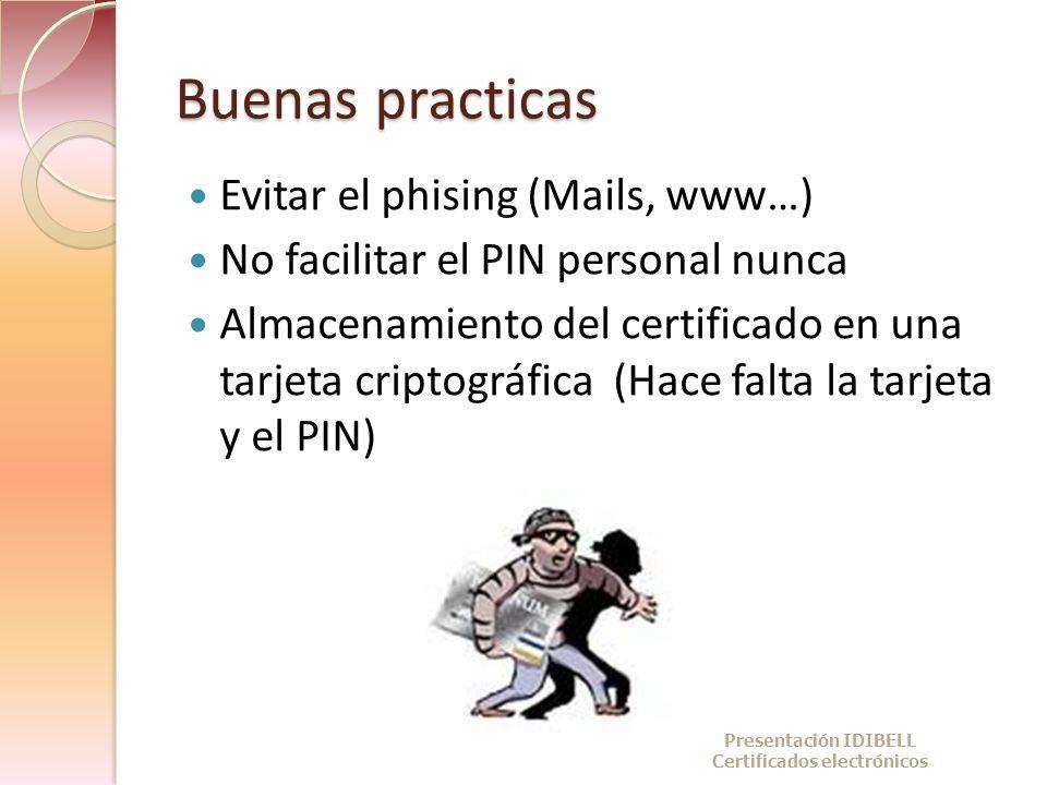 Buenas practicas Evitar el phising (Mails, www…) No facilitar el PIN personal nunca Almacenamiento del certificado en una tarjeta criptográfica (Hace