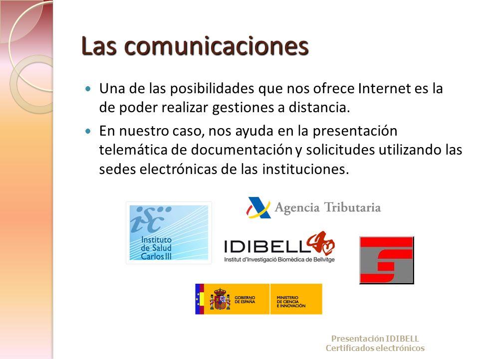 Las comunicaciones Una de las posibilidades que nos ofrece Internet es la de poder realizar gestiones a distancia. En nuestro caso, nos ayuda en la pr