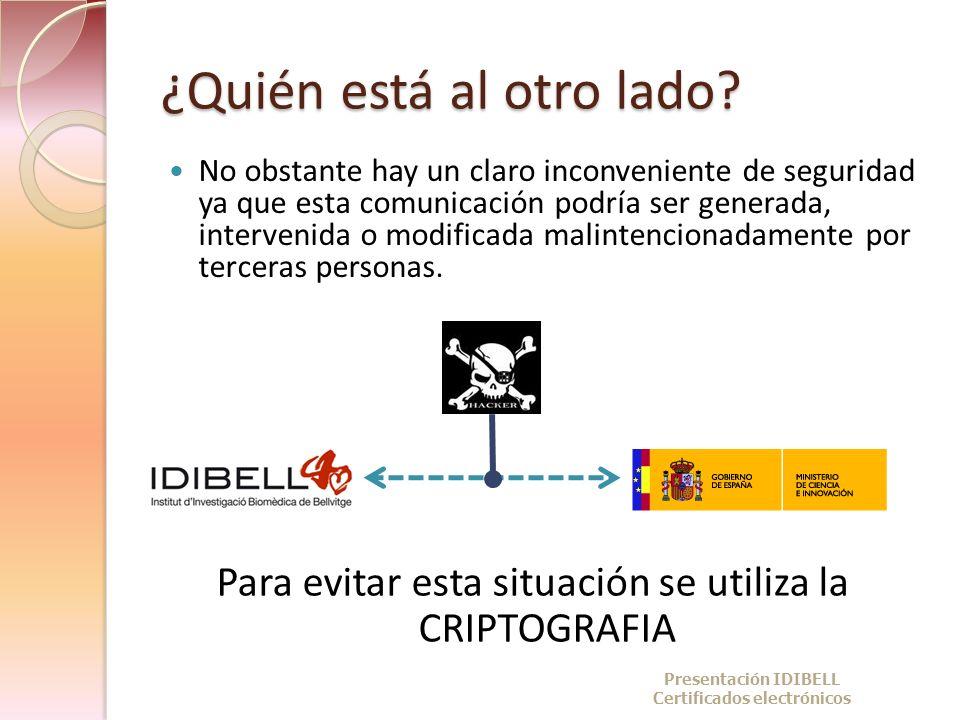 Funcionalidades del DNIe Para una relación legalizada con el ciudadano necesitamos asegurar una serie de condiciones en las transmisiones de datos CIFRADO CONFIDENCIALIDAD NO REPUDIO AUTENTICACIÓNINTEGRIDAD FIRMA DIGITAL CRIPTOGRAFÍA DE CLAVE PÚBLICA CERTIFICADOS DIGITALES INFRAESTRUCTURA DE CLAVES PÚBLICAS (PKI) Presentación IDIBELL Certificados electrónicos
