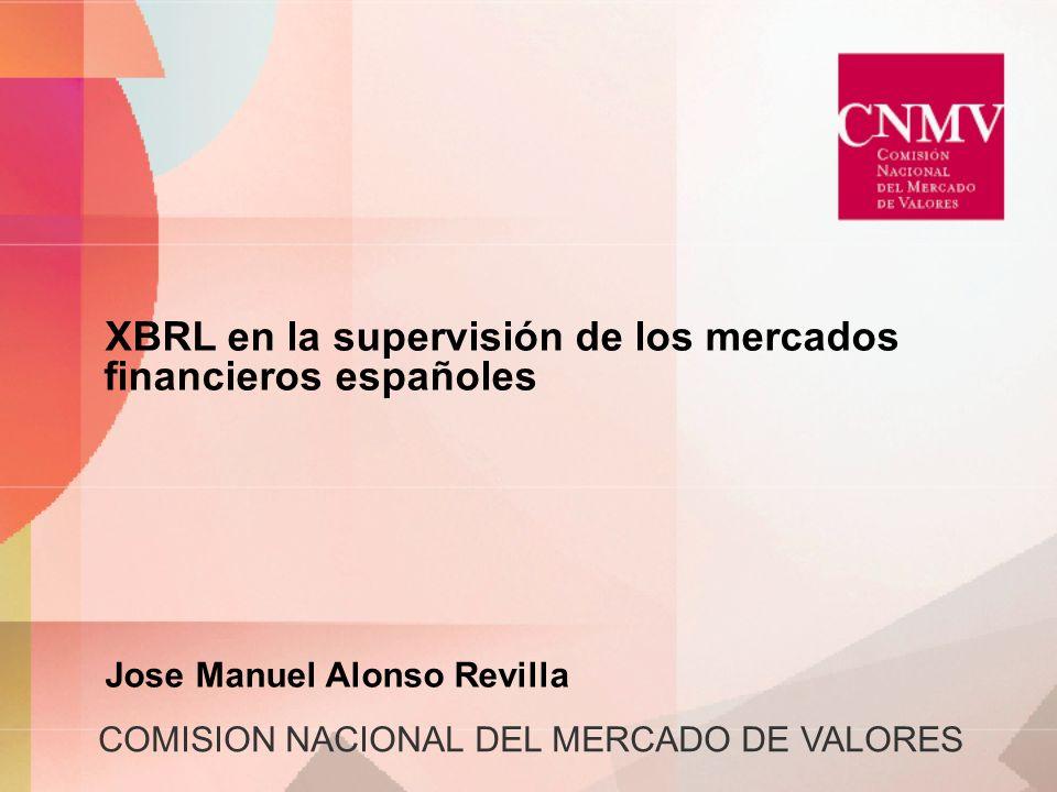 COMISION NACIONAL DEL MERCADO DE VALORES XBRL en la supervisión de los mercados financieros españoles Jose Manuel Alonso Revilla