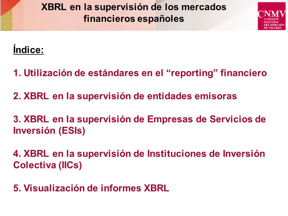 Taxonomía ES-BE-COREP Supervisión de Empresas de Servicios de Inversión (ESIs) Los requerimientos de información sobre solvencia de la CNMV a las ESIs son los mismos que los del Banco de España con respecto a las entidades de crédito así que se ha decidido pedir a las ESIs los mismos informes XBRL que pide el banco y, por lo tanto, utilizar la taxonomía que ya utiliza el Banco de España.
