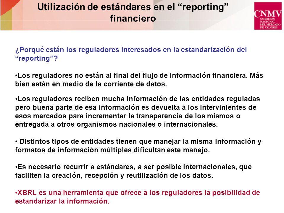 Utilización de estándares en el reporting financiero ¿Porqué están los reguladores interesados en la estandarización del reporting? Los reguladores no