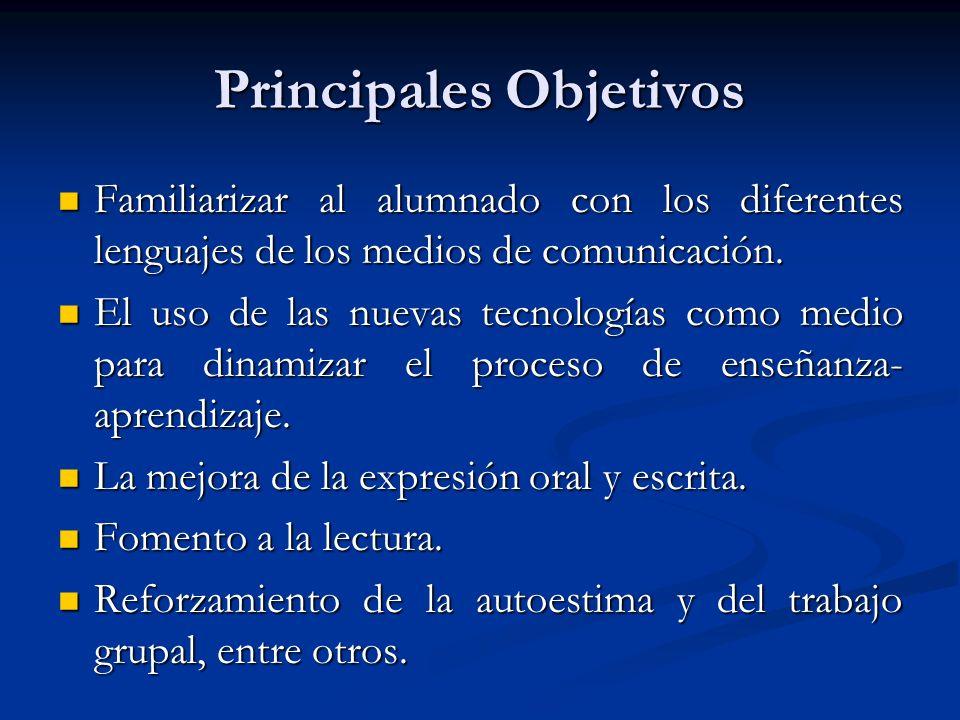 Principales Objetivos Familiarizar al alumnado con los diferentes lenguajes de los medios de comunicación.