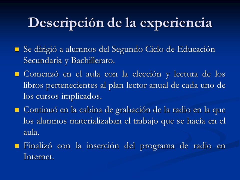 Descripción de la experiencia Se dirigió a alumnos del Segundo Ciclo de Educación Secundaria y Bachillerato.