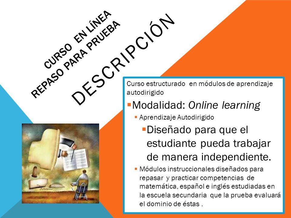 CURSO EN LÍNEA REPASO PARA PRUEBA DESCRIPCIÓN Curso estructurado en módulos de aprendizaje autodirigido Modalidad: Online learning Aprendizaje Autodir